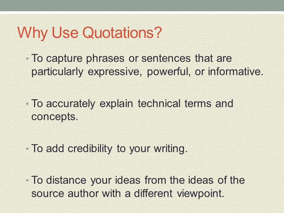 Why Use Quotations To capture phrases or sentences that are particularly expressive, powerful, or informative.
