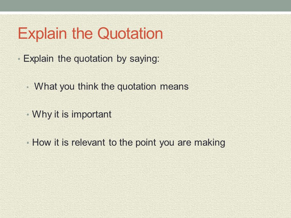 Explain the Quotation Explain the quotation by saying: