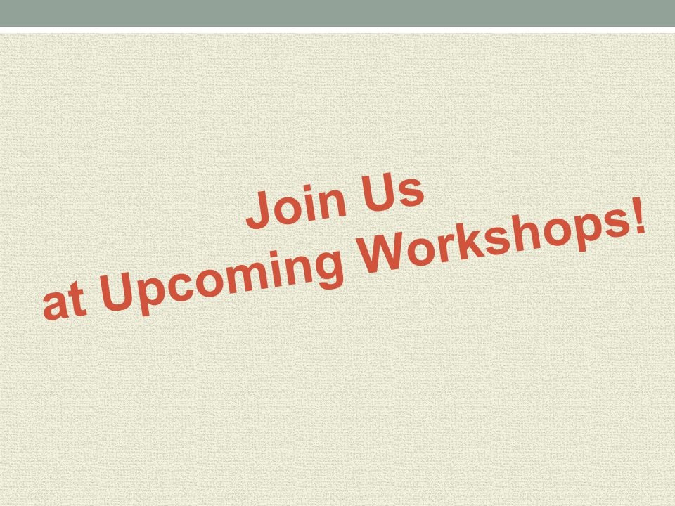 Join Us at Upcoming Workshops!