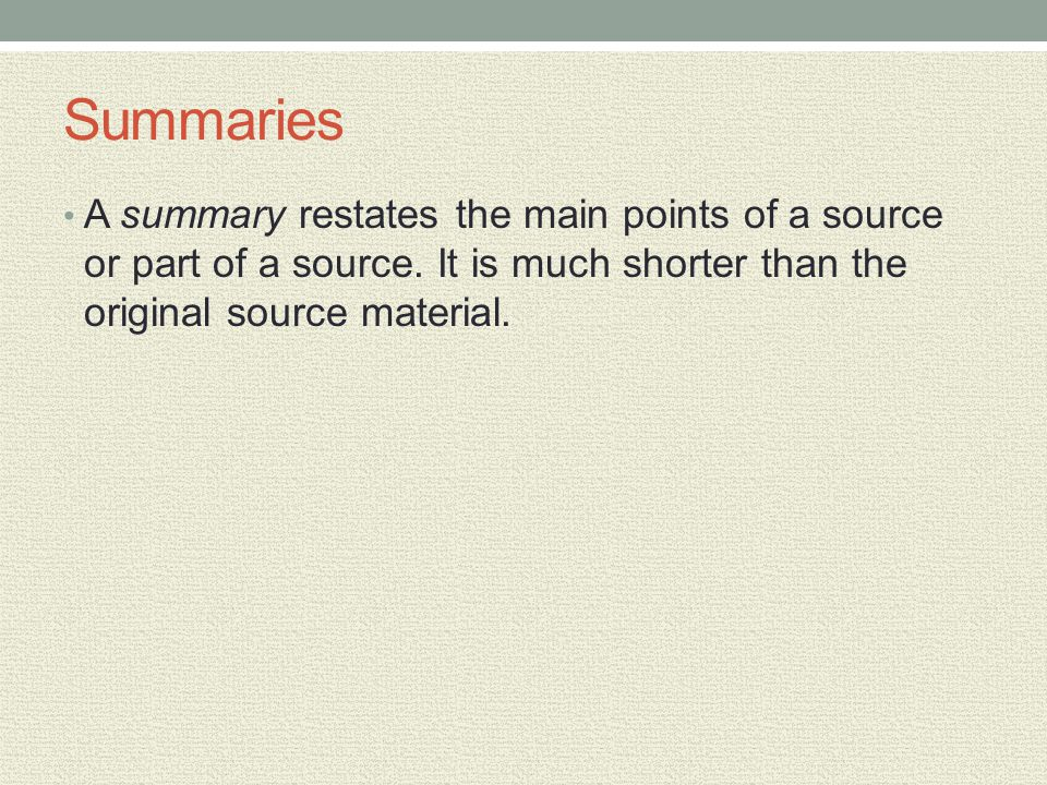 Summaries A summary restates the main points of a source or part of a source.