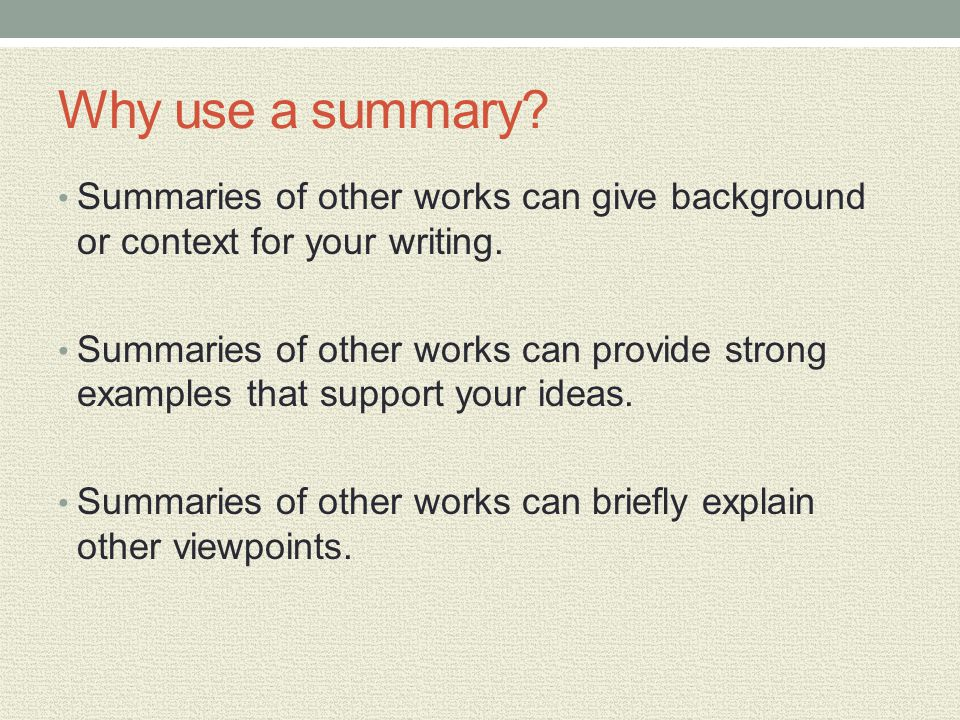 Why use a summary Summaries of other works can give background or context for your writing.