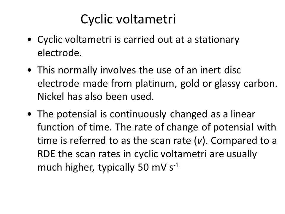 Cyclic voltametri Cyclic voltametri is carried out at a stationary electrode.