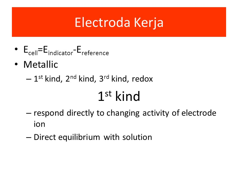 Electroda Kerja 1st kind Ecell=Eindicator-Ereference Metallic