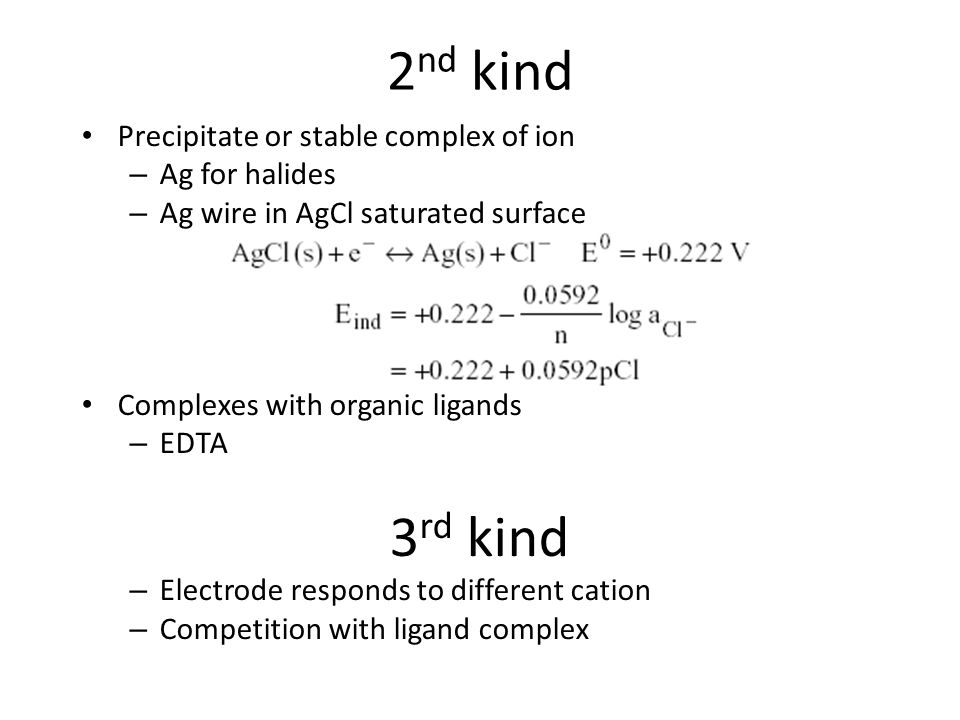 2nd kind 3rd kind Precipitate or stable complex of ion Ag for halides