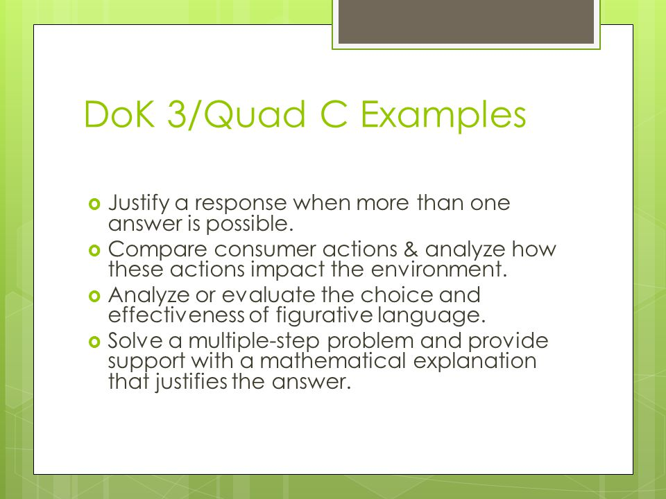 DoK 3/Quad C Examples Justify a response when more than one answer is possible.