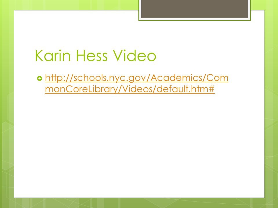 Karin Hess Video http://schools.nyc.gov/Academics/CommonCoreLibrary/Videos/default.htm#