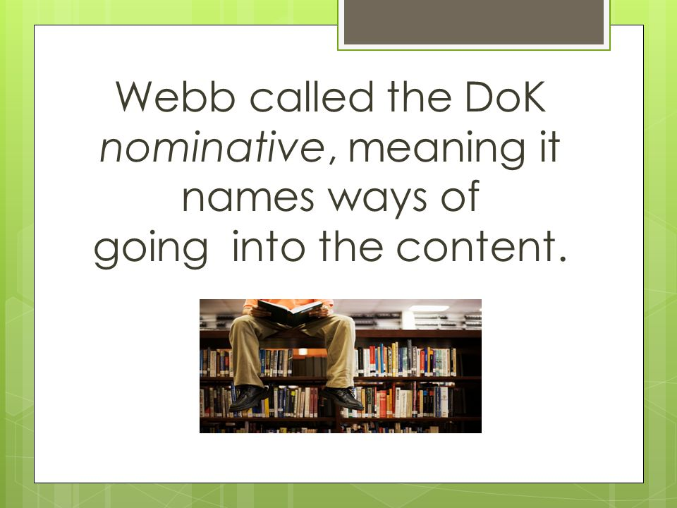 Webb called the DoK nominative, meaning it names ways of going into the content.