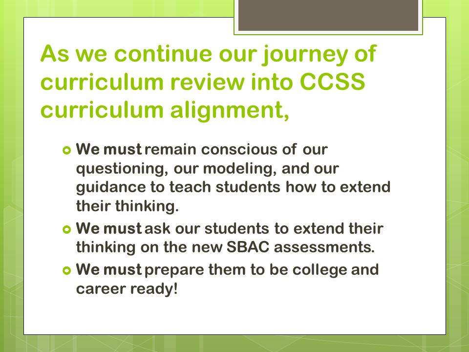 . As we continue our journey of curriculum review into CCSS curriculum alignment,