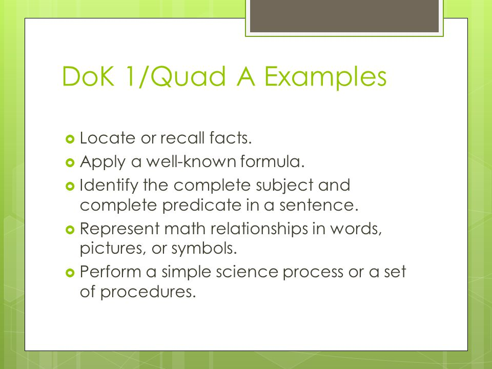 DoK 1/Quad A Examples Locate or recall facts.