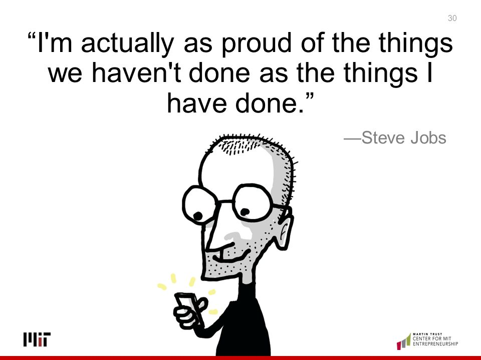 I m actually as proud of the things we haven t done as the things I have done.