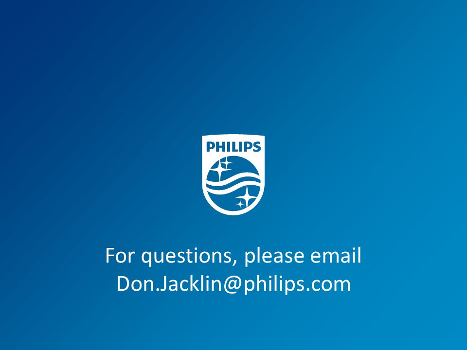 For questions, please email Don.Jacklin@philips.com