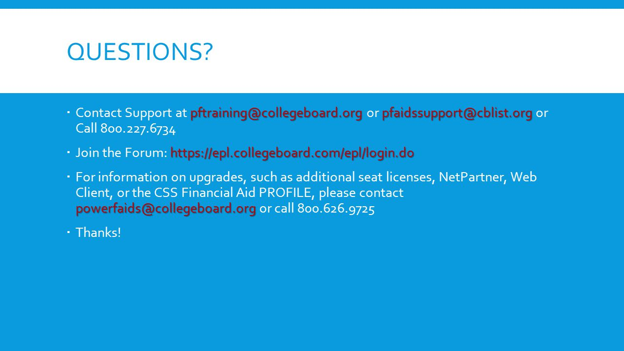 Questions Contact Support at pftraining@collegeboard.org or pfaidssupport@cblist.org or Call 800.227.6734.