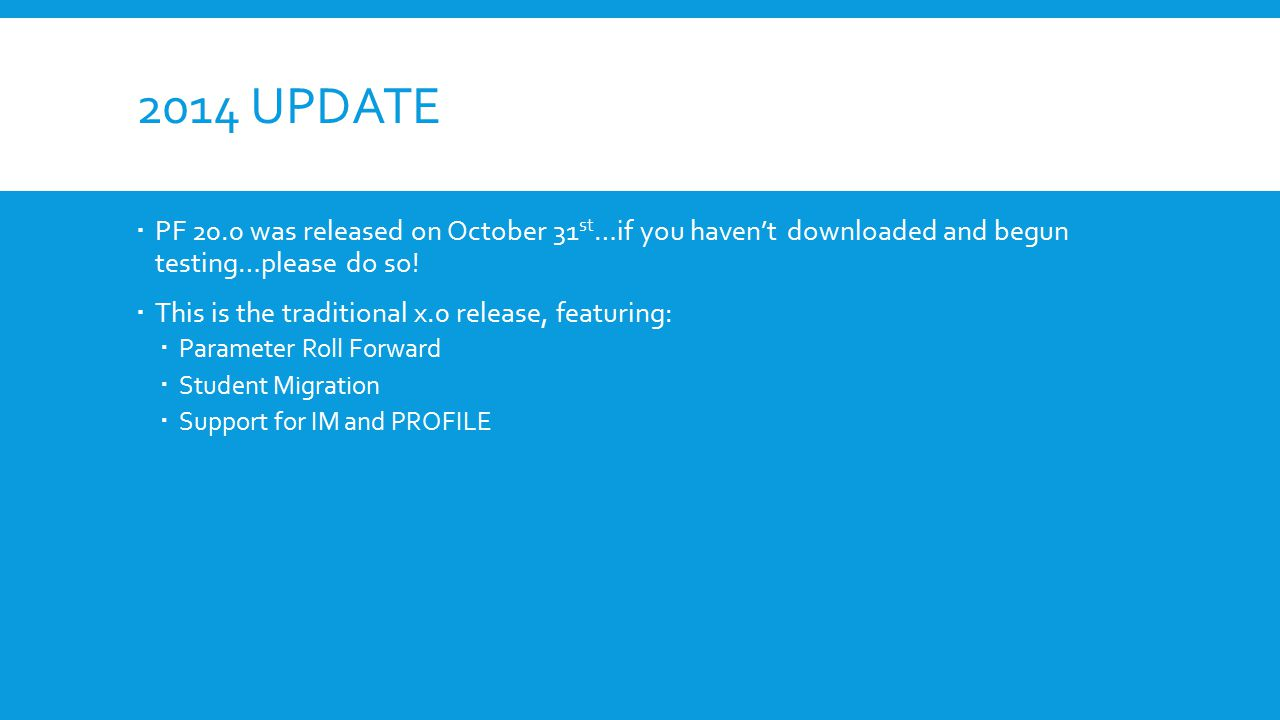 2014 Update PF 20.0 was released on October 31st…if you haven't downloaded and begun testing…please do so!