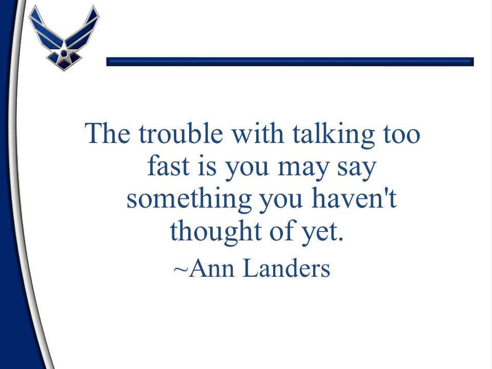 The trouble with talking too fast is you may say something you haven t thought of yet.
