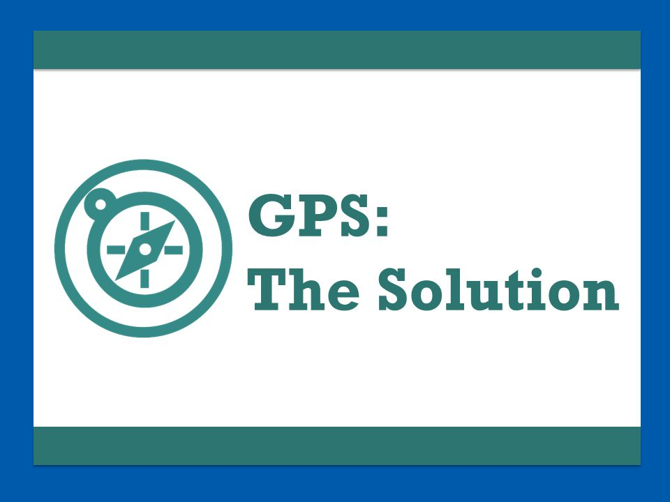 GPS: The Solution