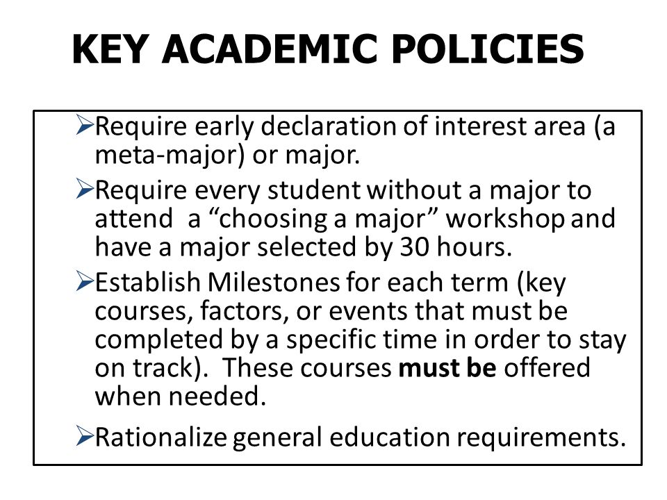 KEY ACADEMIC POLICIES Require early declaration of interest area (a meta-major) or major.