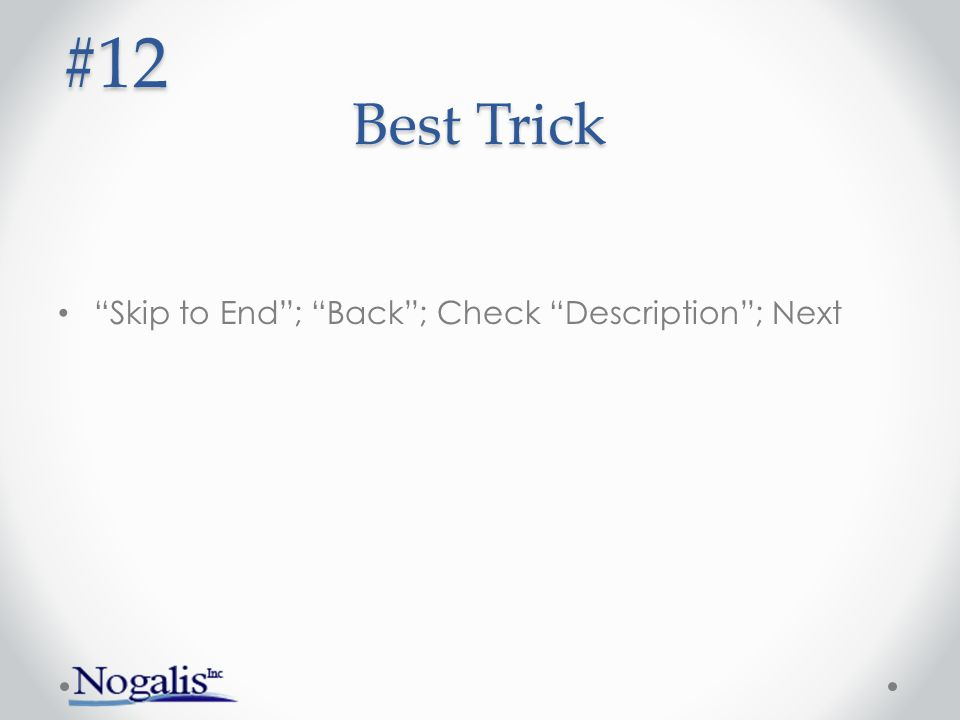 Best Trick #12 Skip to End ; Back ; Check Description ; Next