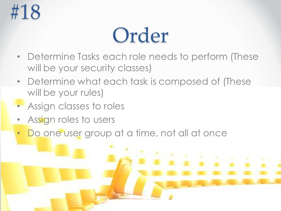 #18 Order. Determine Tasks each role needs to perform (These will be your security classes)