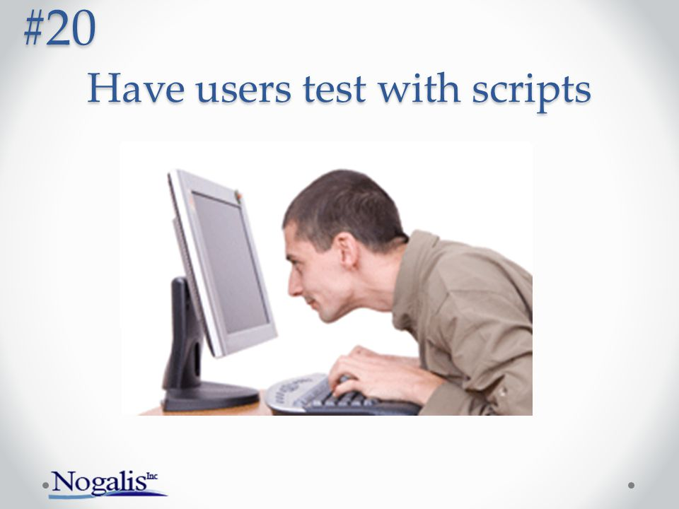 Have users test with scripts