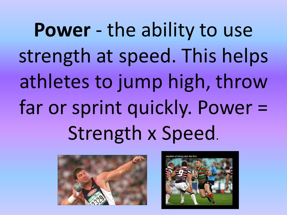 Power - the ability to use strength at speed