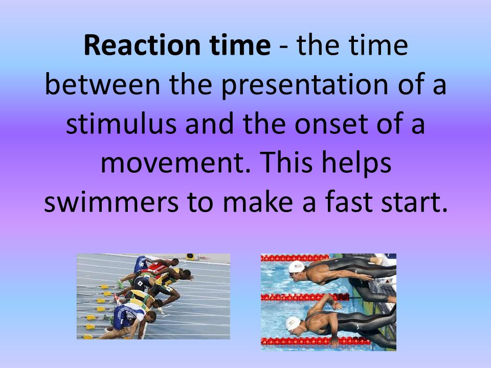 Reaction time - the time between the presentation of a stimulus and the onset of a movement.