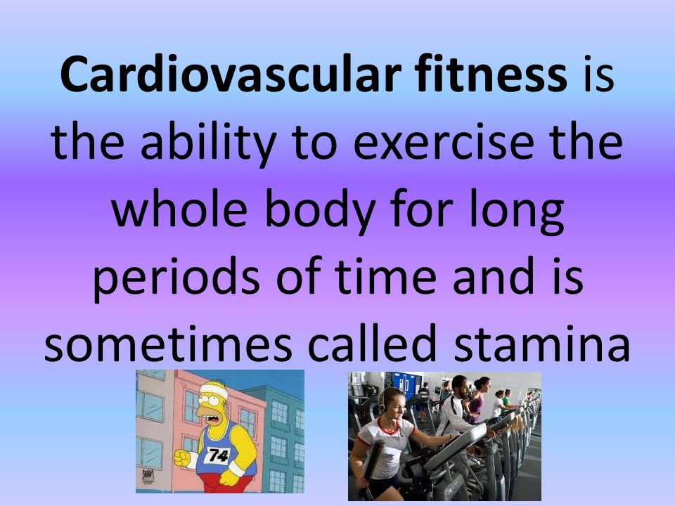 Cardiovascular fitness is the ability to exercise the whole body for long periods of time and is sometimes called stamina