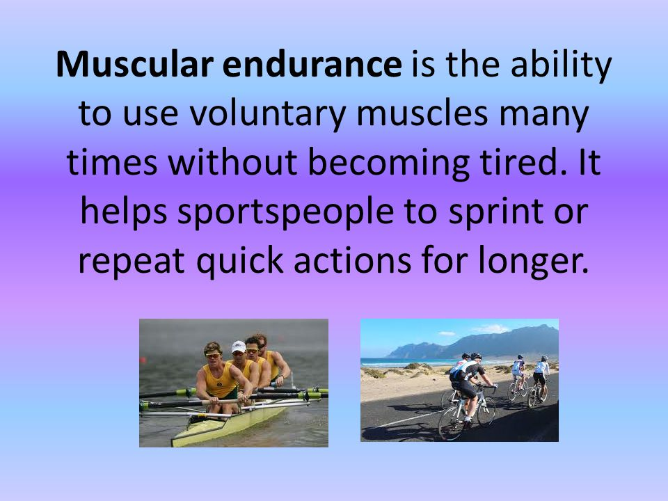 Muscular endurance is the ability to use voluntary muscles many times without becoming tired.