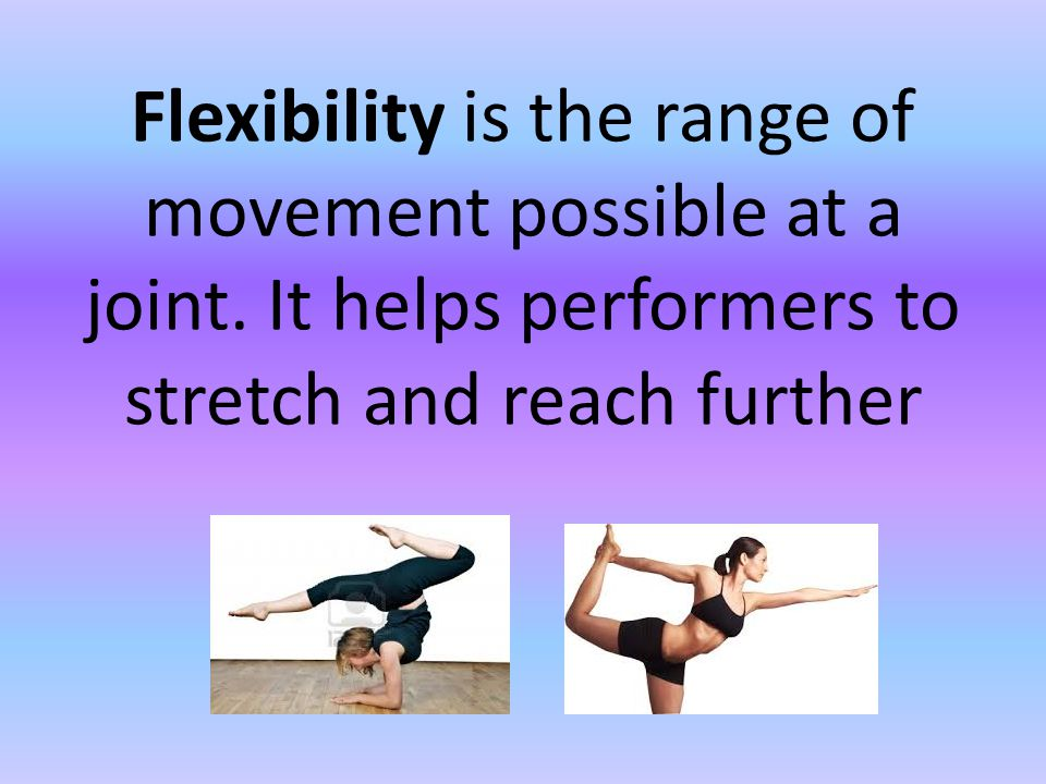 Flexibility is the range of movement possible at a joint