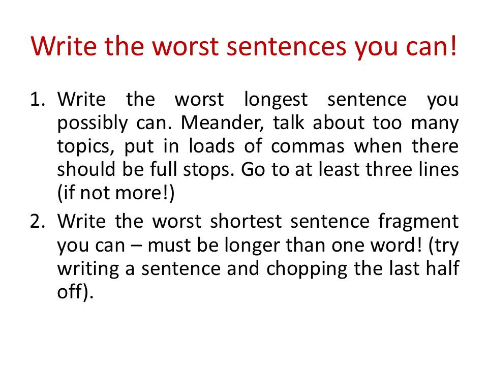 Write the worst sentences you can!