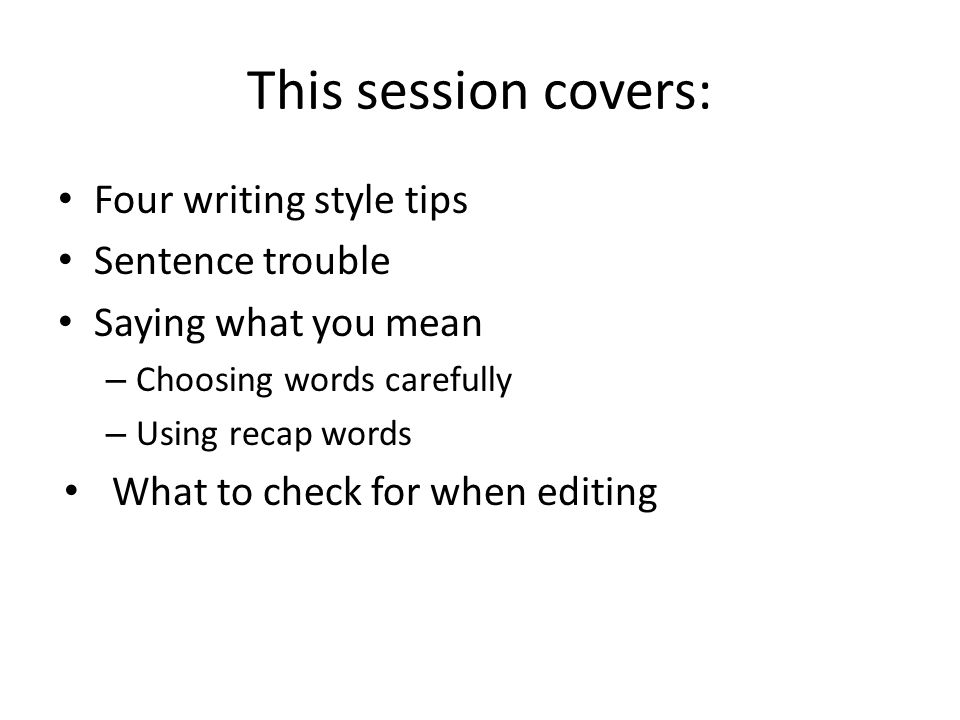 This session covers: Four writing style tips Sentence trouble