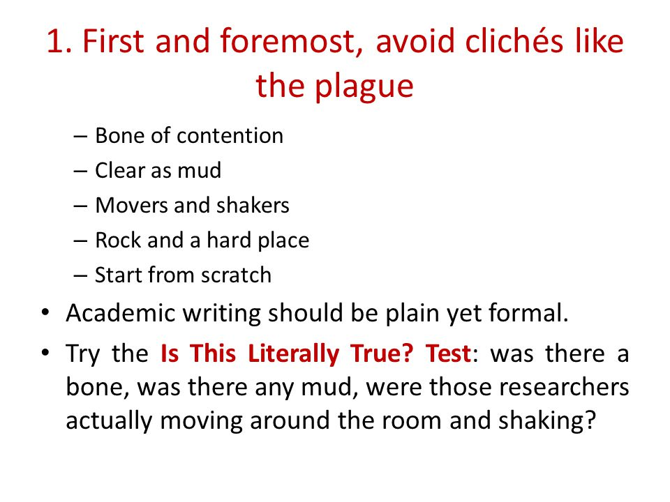1. First and foremost, avoid clichés like the plague
