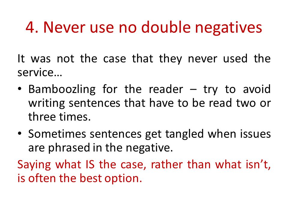 4. Never use no double negatives