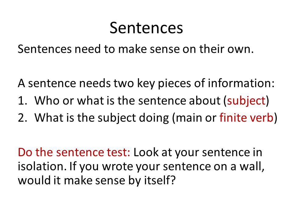 Sentences Sentences need to make sense on their own.