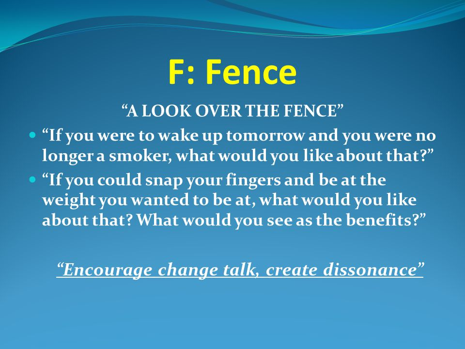 Encourage change talk, create dissonance