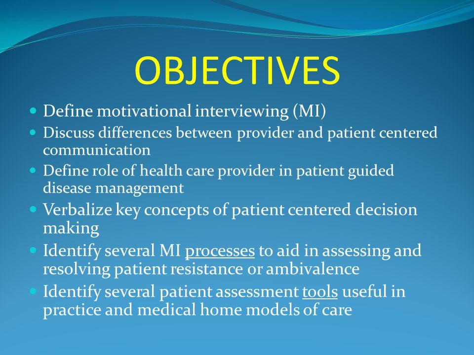 OBJECTIVES Define motivational interviewing (MI)