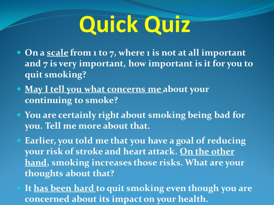 Quick Quiz On a scale from 1 to 7, where 1 is not at all important and 7 is very important, how important is it for you to quit smoking