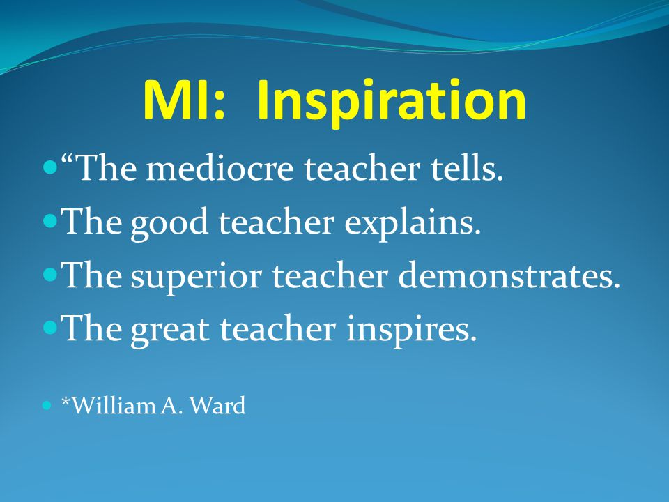 MI: Inspiration The mediocre teacher tells.