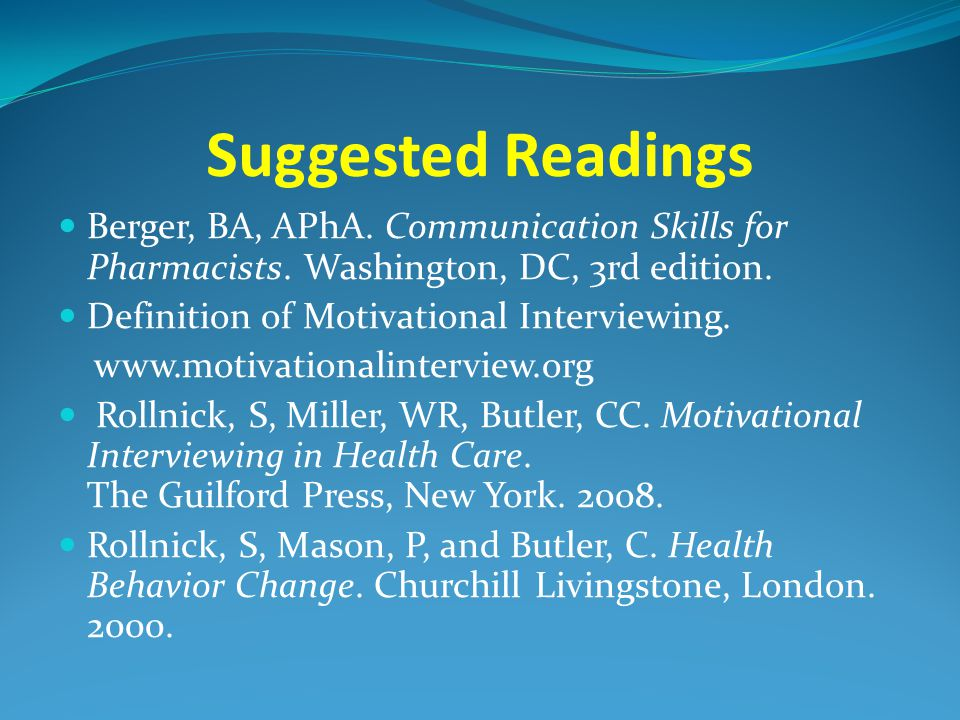 Suggested Readings Berger, BA, APhA. Communication Skills for Pharmacists. Washington, DC, 3rd edition.