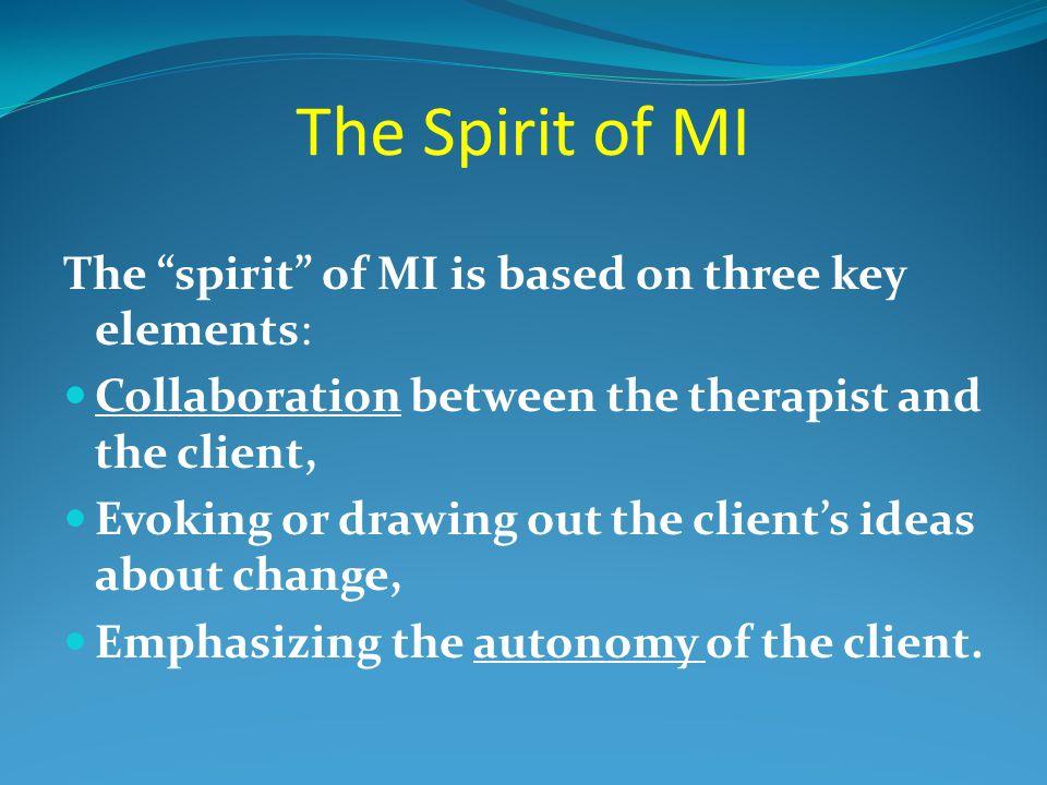 The Spirit of MI The spirit of MI is based on three key elements: