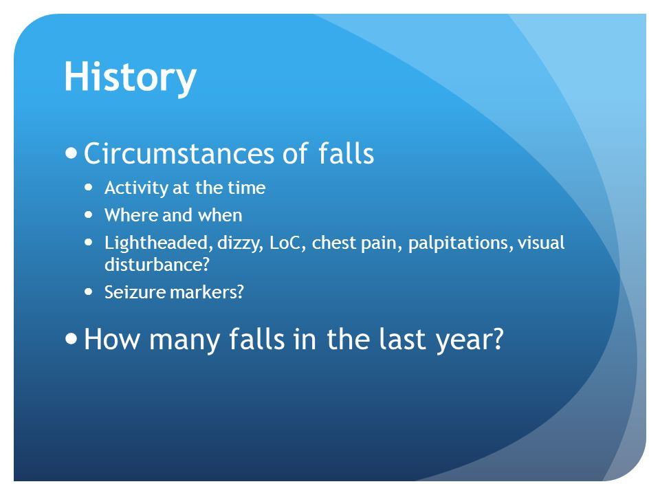 History Circumstances of falls How many falls in the last year