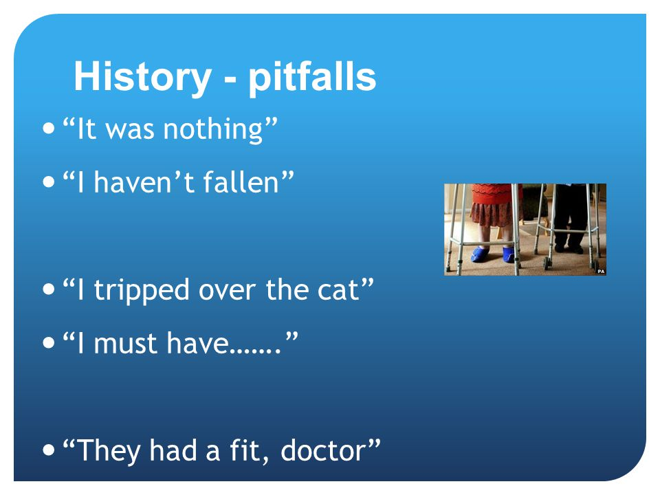 History - pitfalls It was nothing I haven't fallen