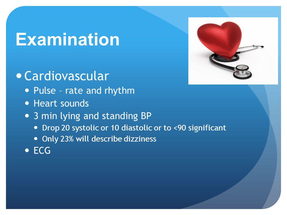 Examination Cardiovascular Pulse – rate and rhythm Heart sounds