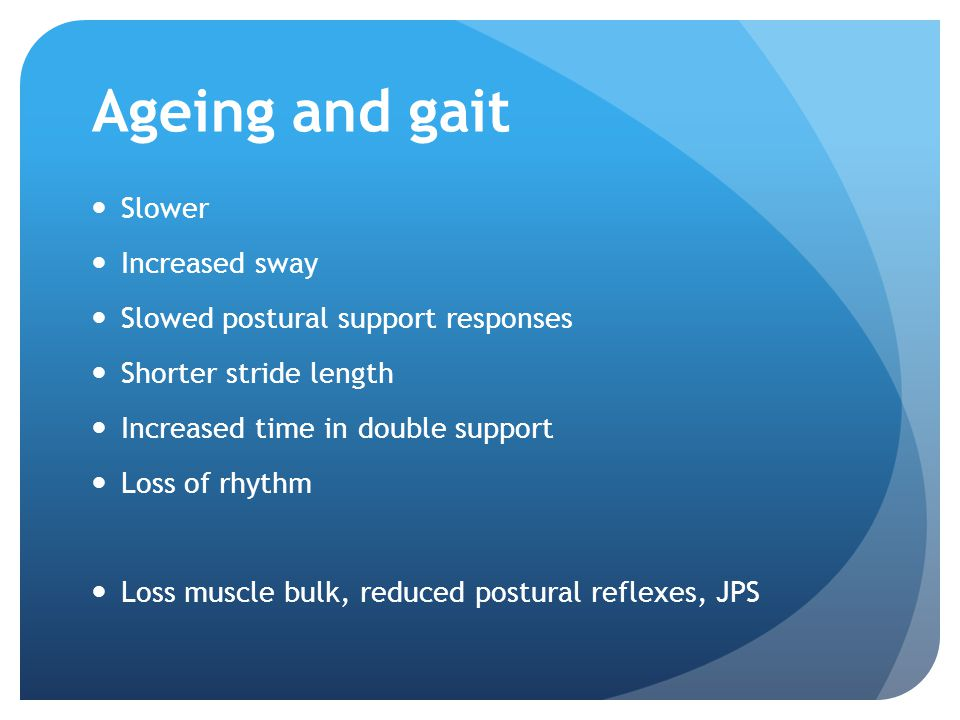 Ageing and gait Slower Increased sway