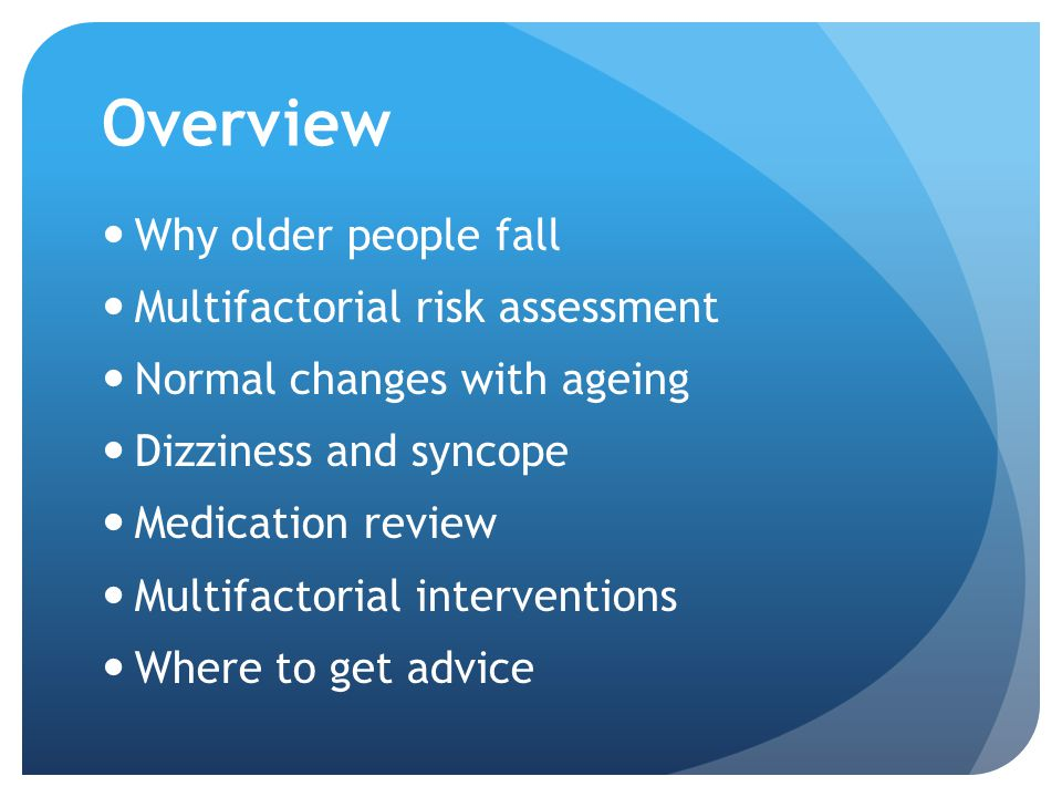 Overview Why older people fall Multifactorial risk assessment