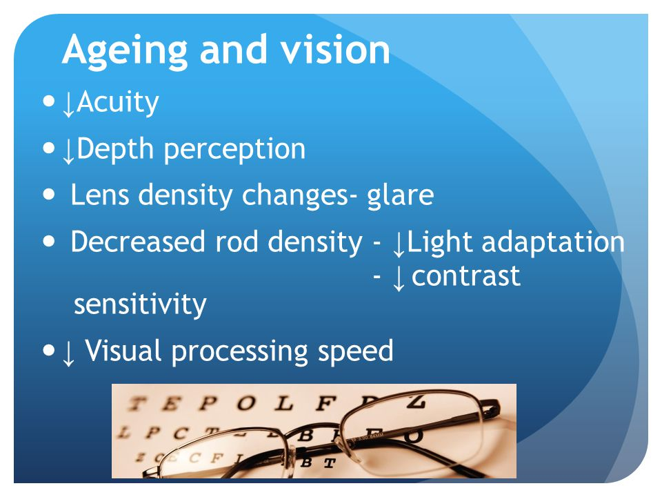Ageing and vision ↓Acuity ↓Depth perception