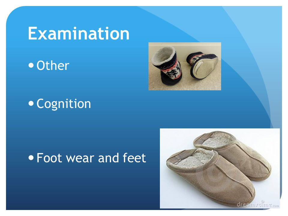 Examination Other Cognition Foot wear and feet