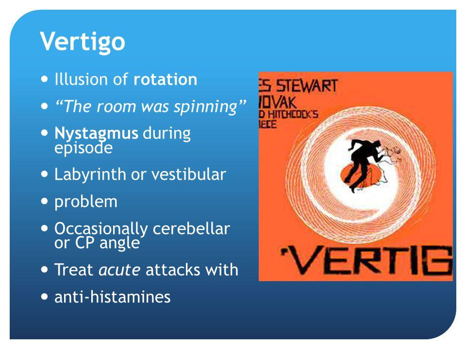 Vertigo Illusion of rotation The room was spinning