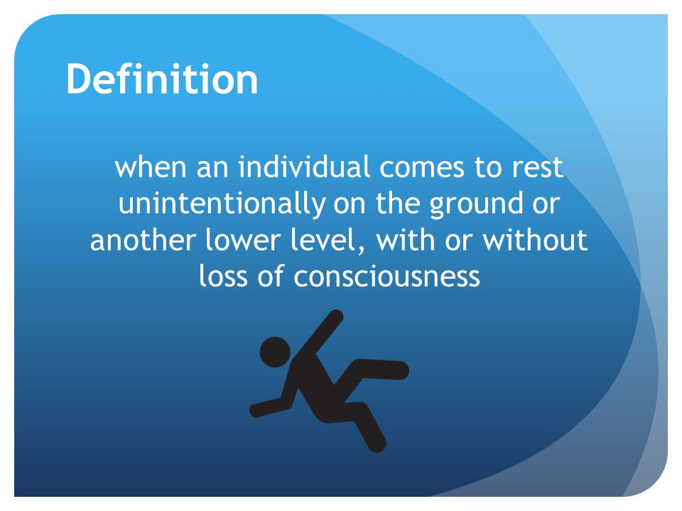 Definition when an individual comes to rest unintentionally on the ground or another lower level, with or without loss of consciousness.