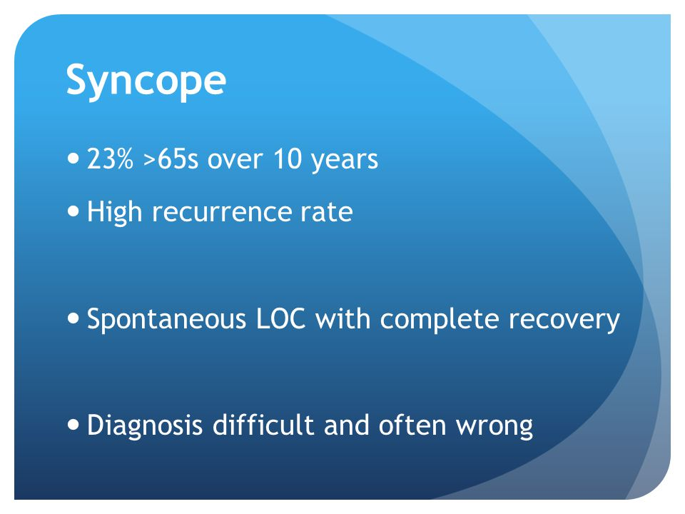 Syncope 23% >65s over 10 years High recurrence rate