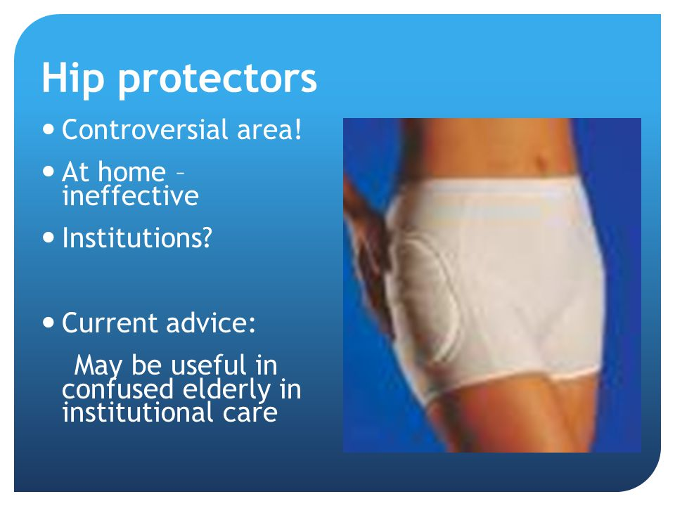 Hip protectors Controversial area! At home – ineffective Institutions